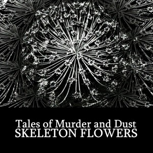 #6 Tales of Murder and Dust, Skeleton Flowers